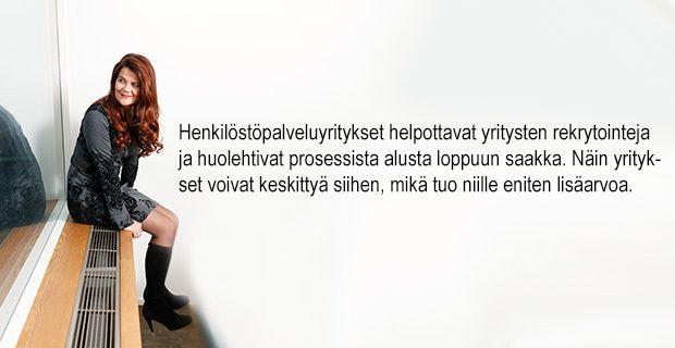 Pelkkä työpaikkailmoitus Helsingin Sanomissa ei enää riitä, vaan rekrytointi vaatii vankkaa asiantuntemusta ja ammattitaitoa. Tätä tarjoavat mm. henkilöstöpalveluyritykset.