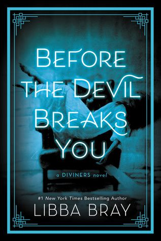 Before the Devil Breaks You (The Diviners, #3) New York City. 1927. Lights are bright. Jazz is king. Parties are wild. And the dead are coming...  After battling a supernatural sleeping sickness that early claimed two of their own, the Diviners have had enough of lies. They're more determined than ever to uncover the mystery behind their extraordinary powers, even as they face off against an all-new terror. Out on Ward's Island, far from the city's bustle, sits a mental hospital haunted by…