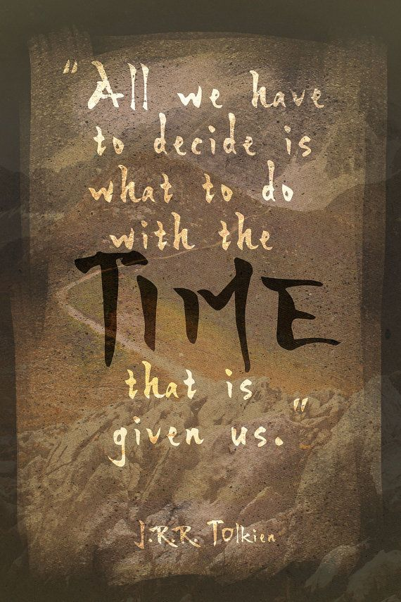 Inspirational quote about time from the book Lord of the rings by J.R.R. Tolkien  ➤ PLEASE NOTE ----------------------------- This listing is for