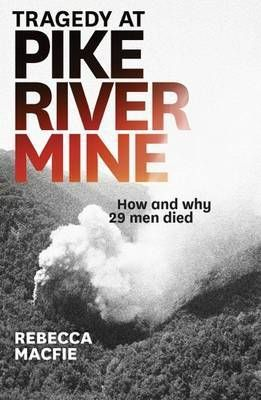 Finalist General Non-Fiction:Tragedy at Pike River Mine: How and Why 29 Men Died by Rebecca Macfie