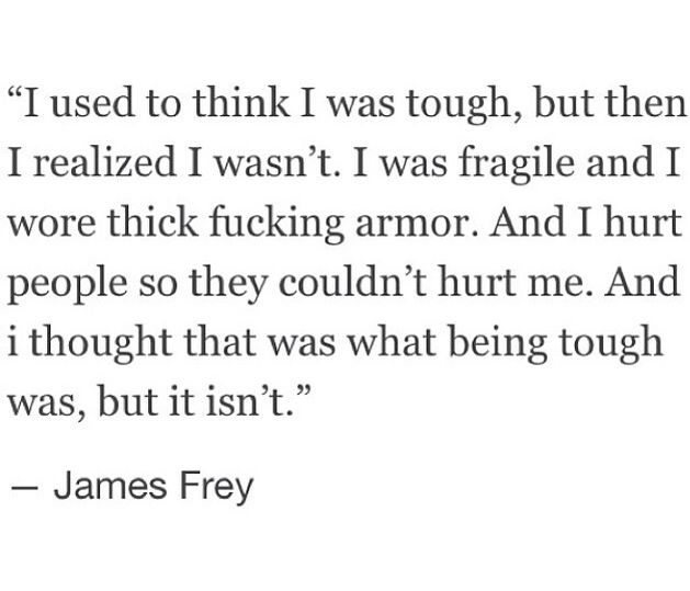 James Frey - used to think I was tough