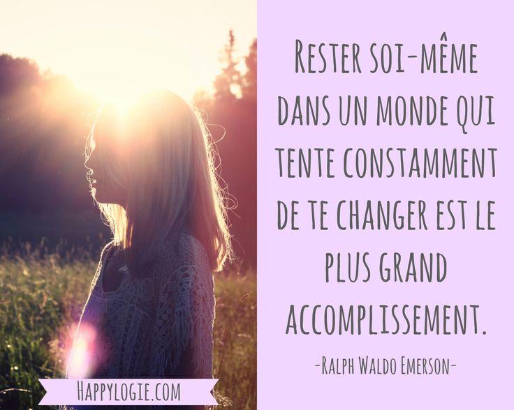 Citation en français - Rester soi-même dans un monde qui tente constamment de te changer est le plus grand accomplissement - Ralph Waldo Emerson - Réalisation de soi, épanouissement, retour à l'essentiel, créer sa vie, être acteur de sa vie, être soi-même