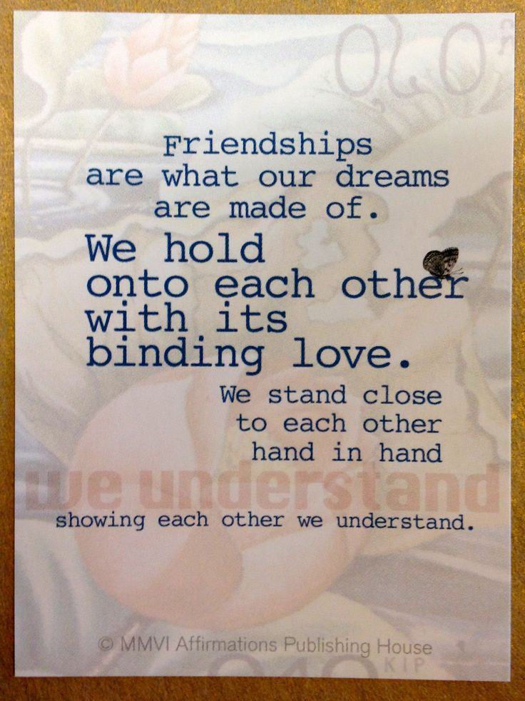 """Positive affirmation from the friendship range - """"Friendships are what our dreams are made of.  We hold onto each other with its binding love.  We stand close to each other hand in hand showing each other we understand."""""""