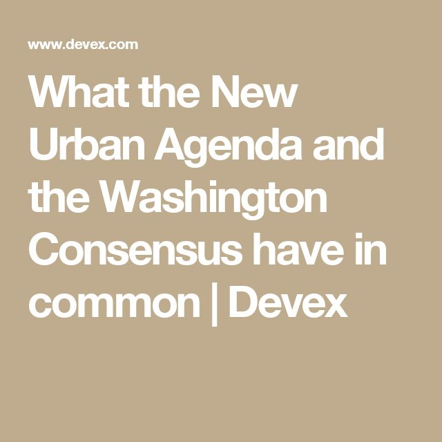 What the New Urban Agenda and the Washington Consensus have in common | Devex