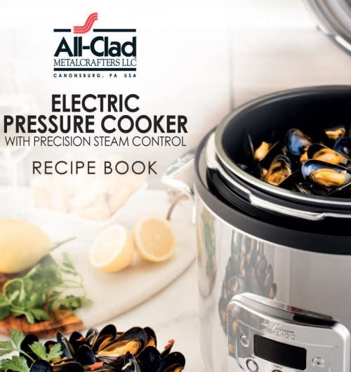 All-Clad Electric Pressure Cooker Recipe Booklet Download Manufacturer Website: All-clad Metalcrafters, LLC~
