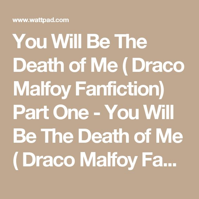 You Will Be The Death of Me ( Draco Malfoy Fanfiction) Part One - You Will Be The Death of Me ( Draco Malfoy Fanfiction) Ch 31 - Wattpad