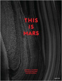 This Is Mars: Alfred McEwen, Francis Rocard, Nicolas Mangold, Xavier Barral: 9781597112581: Amazon.com: Books