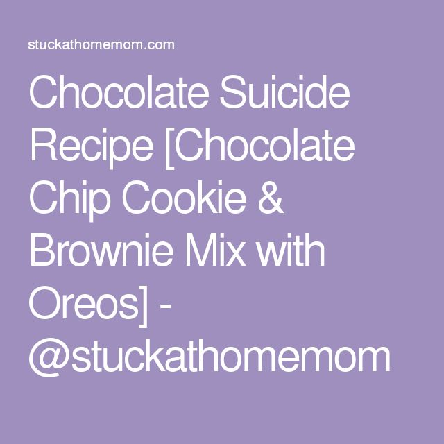 Chocolate Suicide Recipe [Chocolate Chip Cookie & Brownie Mix with Oreos] - @stuckathomemom
