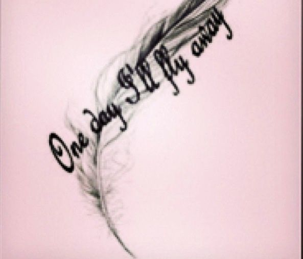 """one day i'll fly away tattoo   One day I'll fly away.""""   Tattoo Ideas"""