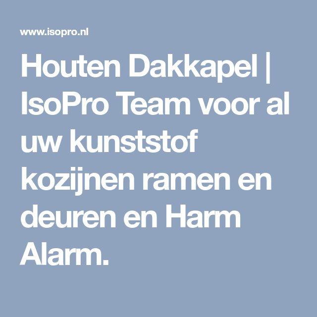 Houten Dakkapel | IsoPro Team voor al uw kunststof kozijnen ramen en deuren en Harm Alarm.
