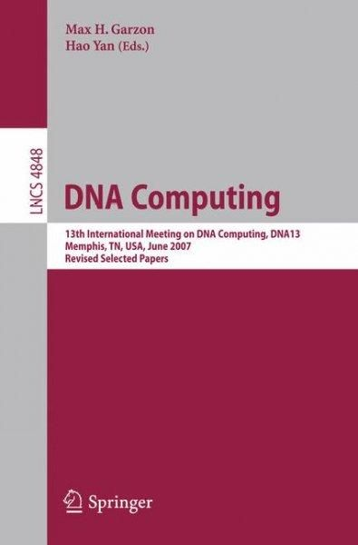 DNA Computing: 13th International Meeting on DNA Computing, DNA13, Memphis, TN, USA, June 4-8, 2007, Revised Sele...