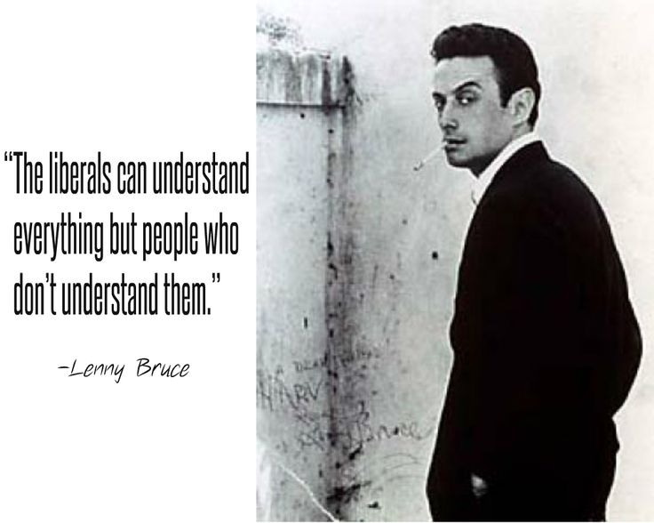 Lenny Bruce quote, politics, my favorite comedian as of yet.