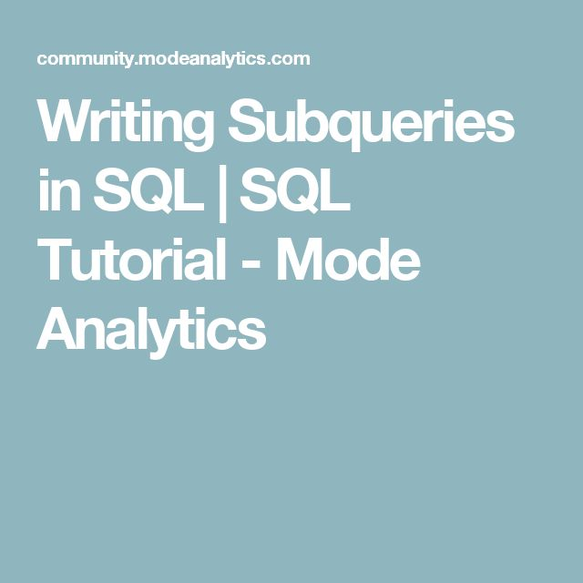 Writing Subqueries in SQL | SQL Tutorial - Mode Analytics