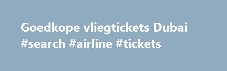 Goedkope vliegtickets Dubai #search #airline #tickets http://cheap.nef2.com/goedkope-vliegtickets-dubai-search-airline-tickets/  #cheap tickets to dubai # *Vanaf-prijzen op retourbasis, incl. belastingen en toeslagen, excl. € 27,00 (1 pers.) – € 29,00 (2 pers.) boekingskosten en evt. bagagekosten. Vliegtickets Dubai Op slechts een paar uur vliegen bevindt zich een hele andere wereld! Dubai is één van de zeven Verenigde Arabische Emiraten en is het meest bekend door alle pracht en praal onder…