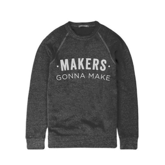 Makers Gonna Make sweatshirt by Mulberry Press Co. Sweatshirt is charcoal grey with white lettering. Brand new never worn tags still on. Mulberry Press Co Tops Sweatshirts & Hoodies