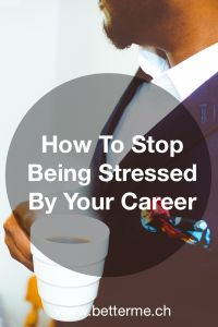Read This To Learn How To Stop Being Stressed By Your Career.