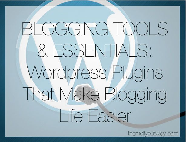 Blogging Tools & Essentials: WordPress Plugins That Make Blogging Life Easier