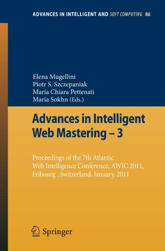 Advances in Intelligent Web Mastering - 3: Proceedings of the 7th Atlantic Web Intelligence Conference, AWIC 2011, Fribourg, Switzerland, January, 2011 (Advances in Intelligent and Soft Computing)