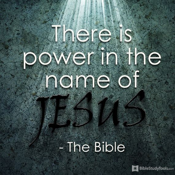 There is power in the name of Jesus...
