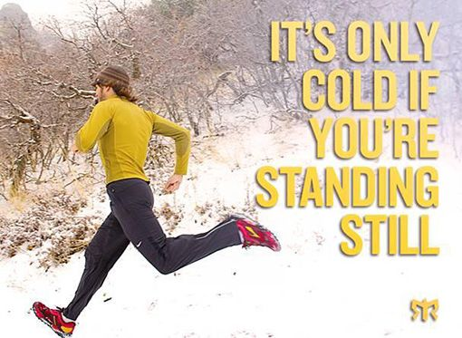 Motivational Running Quotes To Help You Push Through:It's only cold if you're standing still. For more visit: http://www.fuelrunning.com/quotes/2014/08/11/motivational-running-quotes-to-help-you-push-through/