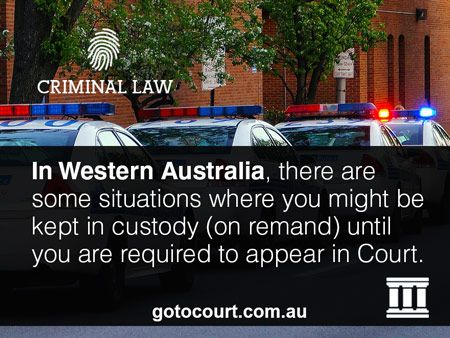 In Western Australia, there are some situations where you might be kept in custody (on remand) until you are required to appear in Court.