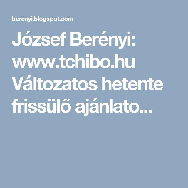 József Berényi: www.tchibo.hu Változatos hetente frissülő ajánlato...