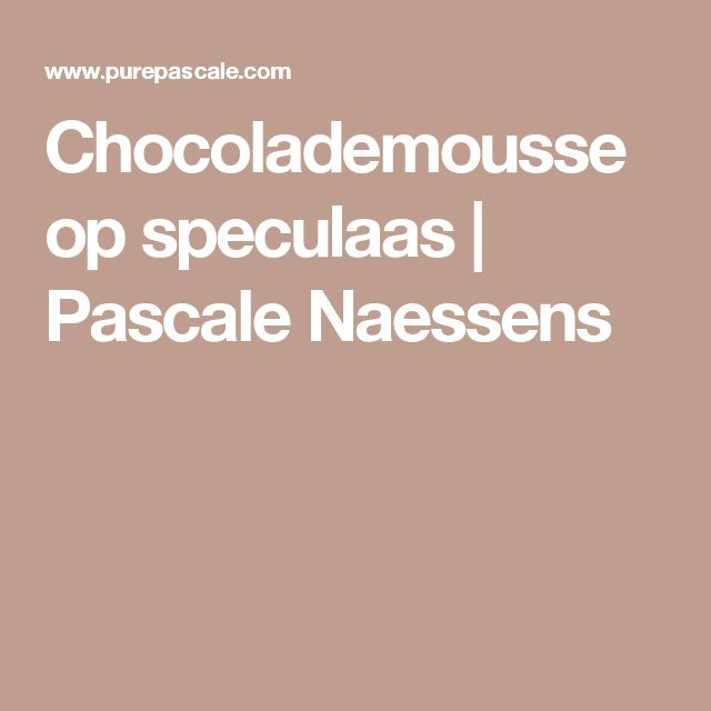 Chocolademousse op speculaas | Pascale Naessens
