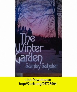 The Winter Garden stanley schuler ,   ,  , ASIN: B000MPRGH8 , tutorials , pdf , ebook , torrent , downloads , rapidshare , filesonic , hotfile , megaupload , fileserve
