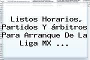 http://tecnoautos.com/wp-content/uploads/imagenes/tendencias/thumbs/listos-horarios-partidos-y-arbitros-para-arranque-de-la-liga-mx.jpg Liga MX. Listos horarios, partidos y árbitros para arranque de la Liga MX ..., Enlaces, Imágenes, Videos y Tweets - http://tecnoautos.com/actualidad/liga-mx-listos-horarios-partidos-y-arbitros-para-arranque-de-la-liga-mx/