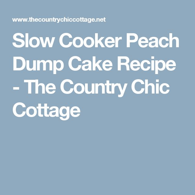 Slow Cooker Peach Dump Cake Recipe - The Country Chic Cottage