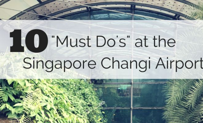 Have a layover or stuck at the Singapore Changi Airport? Check out these 10 things to do while there!