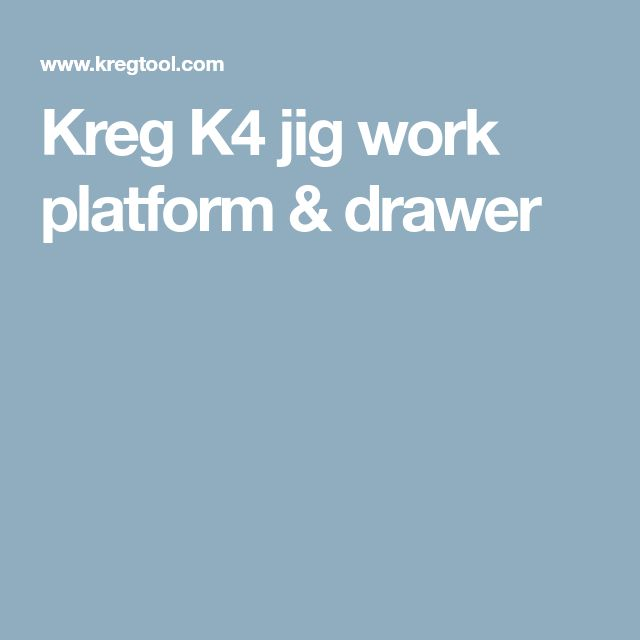 Kreg K4 jig work platform & drawer