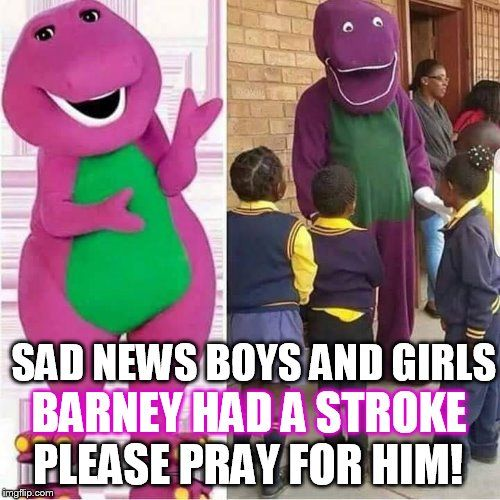 We are losing so many stars lately    SAD NEWS BOYS AND GIRLS BARNEY HAD A STROKE PLEASE PRAY FOR HIM!   image tagged in barney,stroke,funny,joke,purple,dinosaur   made w/ Imgflip meme maker