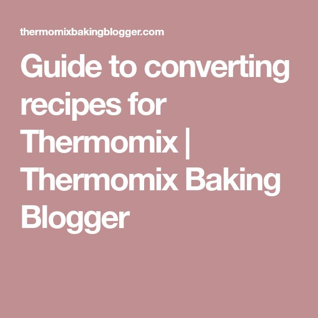 Guide to converting recipes for Thermomix   Thermomix Baking Blogger