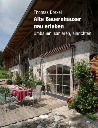 Alte Bauernhäuser neu erleben: Umbauen, sanieren, einrichten von Thomas Drexel, via www.amazon.de