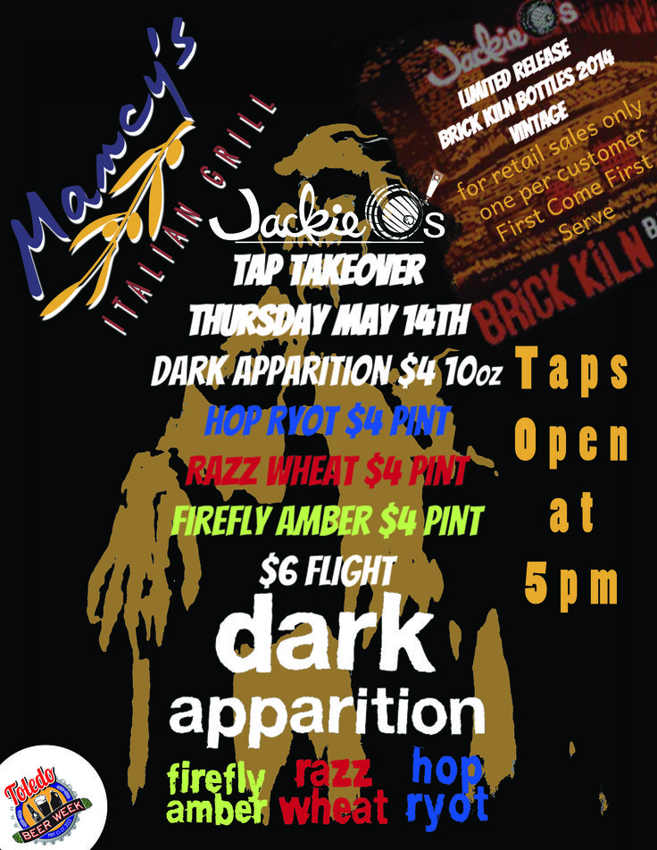 Jackie O's Pub & Brewery Tap Takeover Thursday May 14th #drinkbeer419 #myitaliangrill #jackieospubandbrewery #taptakeover #ToledoBeerWeek Toledo Beer Week #ToledoBeerAficionados Dark Apparition $4 10oz Hop Ryot $4 Pint Razz Wheat $4 Pint Firefly Amber $4 Pint $6 Flights Limited release Brick Kiln Bottles 2014 vintage!!!!!! For retail sales only One Per Customer First Come First Serve TAPS OPEN at 5pm