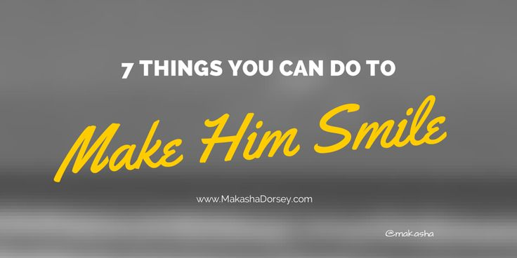 7 Things You Can Do to Make Him Smile
