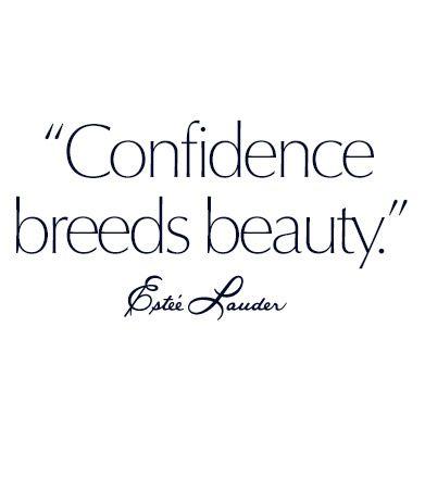 """""""Confidence breeds beauty.""""   Estée Lauder"""