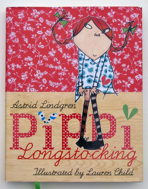 Pippi Longstocking - Lauren Child:  my daughter's favorite childhood book, and now one of her daughters loves it, too