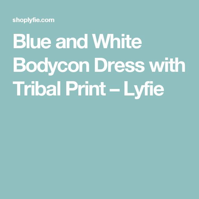 Blue and White Bodycon Dress with Tribal Print – Lyfie