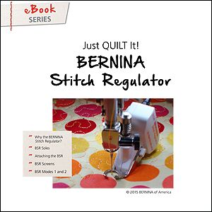 Just Quilt It - eBook: BERNINA Stitch Regulator