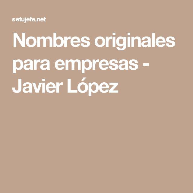 Nombres originales para empresas - Javier López