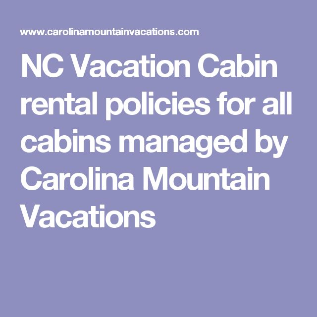 NC Vacation Cabin rental policies for all cabins managed by Carolina Mountain Vacations