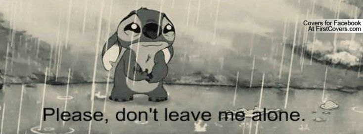 Gallery For > Please Dont Leave Me Alone Images