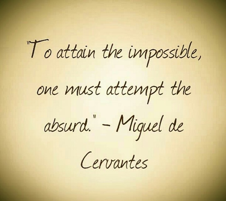 To attempt the impossible one must attempt the absurd. Miguel de Cervantes #Quote