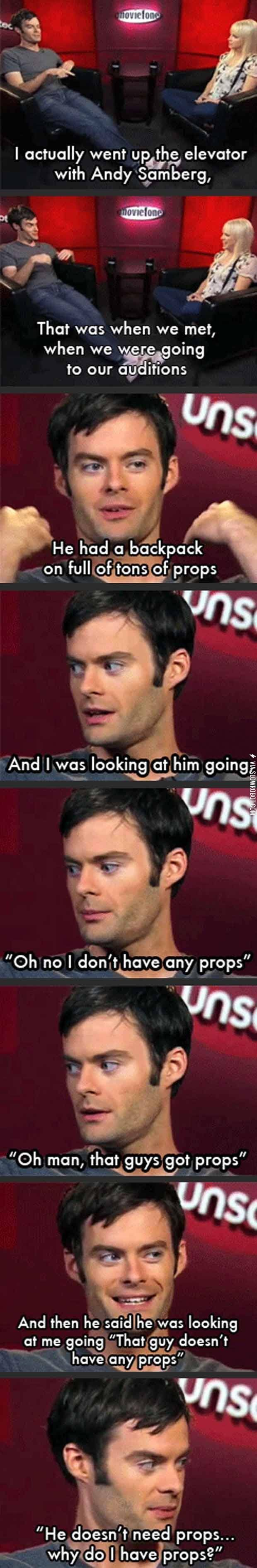We're all either Bill Hader or Andy Samberg.