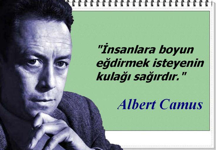 """""""İnsanlara boyun eğdirmek isteyenin kulağı sağırdır."""" -Albert Camus"""