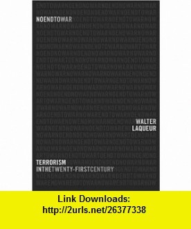No End to War Terrorism in the Twenty-First Century (9780826414359) Walter Laqueur , ISBN-10: 0826414354  , ISBN-13: 978-0826414359 ,  , tutorials , pdf , ebook , torrent , downloads , rapidshare , filesonic , hotfile , megaupload , fileserve