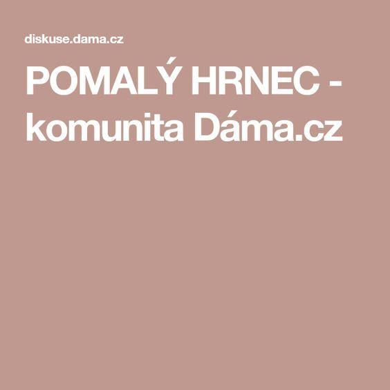 POMALÝ HRNEC - komunita Dáma.cz