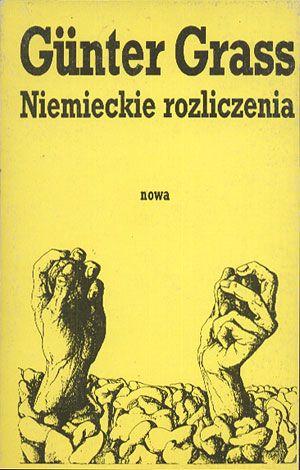 Niemieckie rozliczenia. Przeciwko tępemu nakazowi jedności, Günter Grass, Nowa, 1990, http://www.antykwariat.nepo.pl/niemieckie-rozliczenia-przeciwko-tepemu-nakazowi-jednosci-g%C4%82%C5%BAnter-grass-p-14366.html